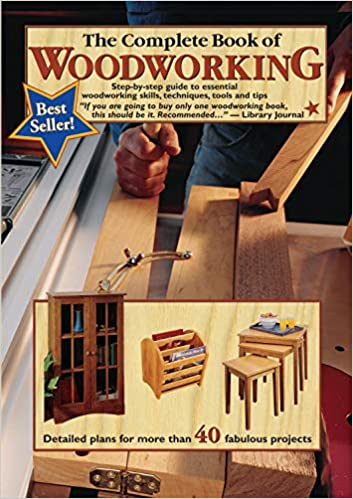 The Complete Book of Woodworking Step-by-Step Guide to Essential Woodworking Skills, Techniques, Tools and Tips 5 Best Woodworking Guides for Beginners