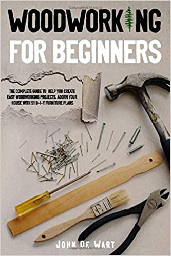 WOODWORKING FOR BEGINNERS THE COMPLETE GUIDE TO HELP YOU CREATE EASY WOODWORKING PROJECTS 5 Best Woodworking Guides for Beginners